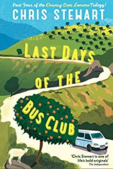 Last Days of the Bus Club: From the author of Driving Over Lemons par [Stewart, Chris]