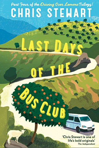 Last Days of the Bus Club: From the author of Driving Over Lemons por Chris Stewart
