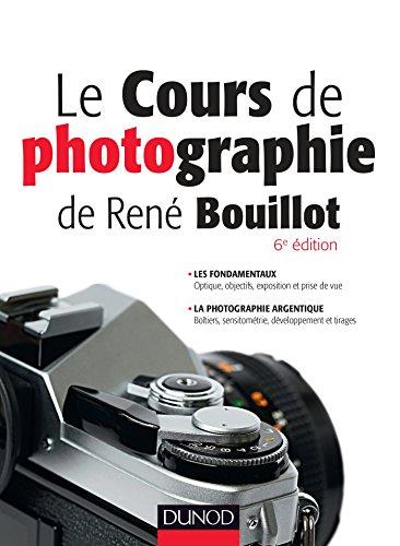 Le cours de photographie de René Bouillot - Fondamentaux, photographie argentique par René Bouillot