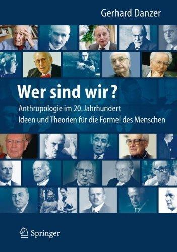 Wer sind wir? Auf der Suche nach der Formel des Menschen: Anthropologie für das 21. Jahrhundert - Mediziner, Philosophen und ihre Theorien, Ideen und Konzepte (Mediziner-formeln)