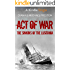 Act of War: The Sinking of the Lusitania (Kindle Single)
