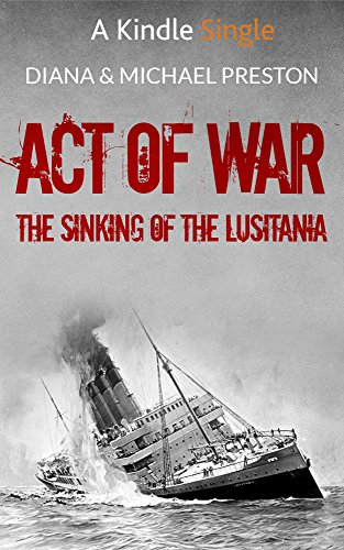Download Google e-Books Act of War: The Sinking of the Lusitania (Kindle Single)