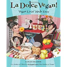 La Dolce Vegan!: Vegan Livin' Made Easy by Sarah Kramer (2005-10-01)
