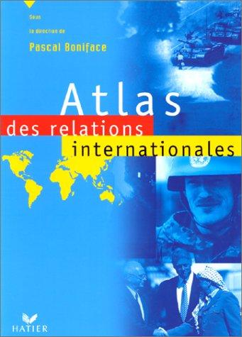 Atlas des relations internationales par Collectif, Pascal Boniface
