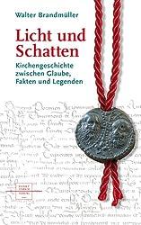 Licht und Schatten: Kirchengeschichte zwischen Glaube, Fakten und Legenden