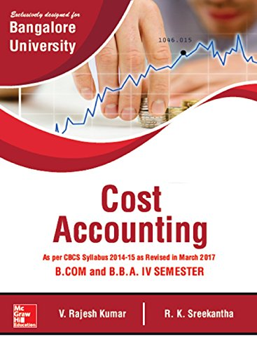 Cost Accounting: As per CBCS Syllabus 2014-15 as Revised in March 2017 for B.Com and B.B.A IV Semester