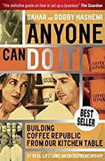 Anyone Can Do It: Building Coffee Republic from Our Kitchen Table – 57 Real Life Laws on Entrepreneurship