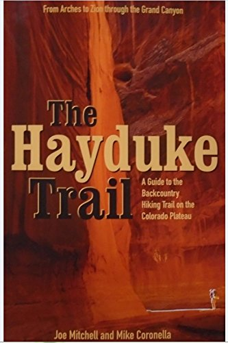 The Hayduke Trail: A Guide to the Backcountry Hiking Trail on the Colorado Plateau