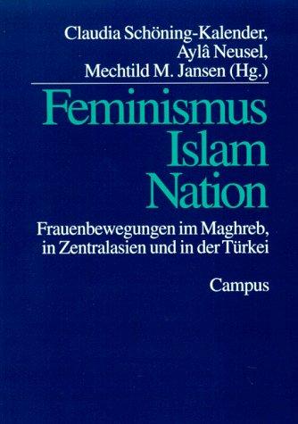 Feminismus, Islam, Nation: Frauenbewegungen im Maghreb, in Zentralasien und in der Türkei
