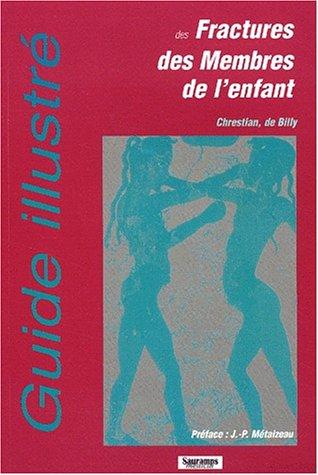 Guide illustré des fractures des membres de l'enfant par Benoit de Billy, Pierre Chrestian