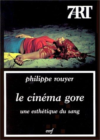 Le Cinéma gore. Une esthétique du sang par Philippe Rouyer