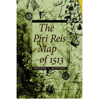 [(The Piri Reis Map of 1513)] [Author: Gregory C. McIntosh] published on (July, 2000)