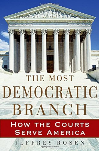 The Most Democratic Branch: How the Courts Serve America (Institutions of American Democracy) by Jeffrey Rosen (2006-06-19)