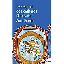 Le dernier des cathares : Pèire Autier 1245-1310 (Tempus)