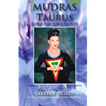 Mudras for Taurus: Yoga for your Hands (Mudras for Astrological Signs) (Volume 2) by Sabrina Mesko (2013-11-28)