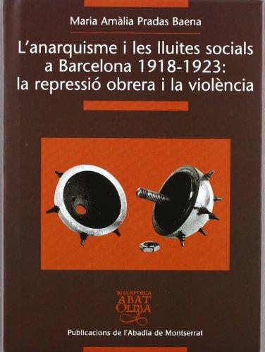 L'anarquisme i les lluites socials a Barcelona 1918-1923: la repressió obrera i la violència (Biblioteca Abat Oliba)