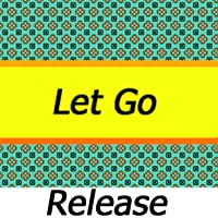 Let Go! Release the things that weigh you down