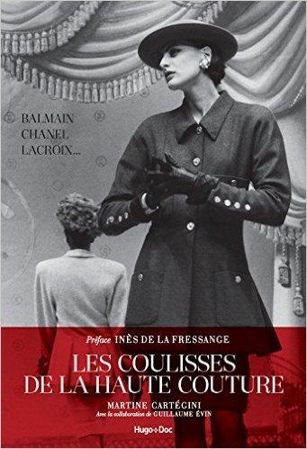 Les coulisses de la haute couture de Martine Cartegini ,Guillaume Evin ,Ines de La fressange (Préface) ( 24 septembre 2015 )