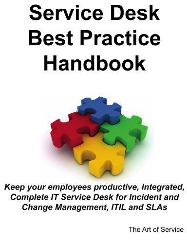 Service Desk Best Practice Handbook: Keep Your Employees Productive, Integrated, Complete IT Service Desk for Incident and Change Management, ITIL and SLAs