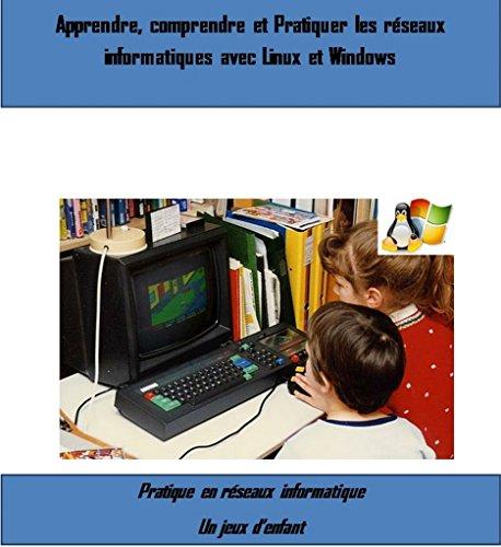 Apprendre, Comprendre et Pratiquer les réseau informatique avec linux et Windows