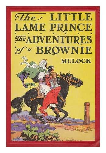 The Little Lame Prince and the Adventures of a Brownie, by Miss Mulock; with an Introduction by B. Ethel Webb. Illustrated by Edwin J. Prittie and John Fitz, Jr.