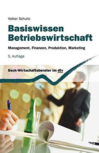Basiswissen Betriebswirtschaft: Management, Finanzen, Produktion, Marketing (dtv Beck Wirtschaftsberater)