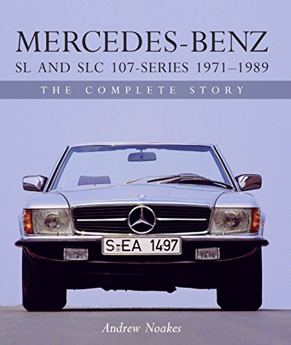 Mercedes-Benz SL and SLC 107-Series 1971-1989: The Complete Story