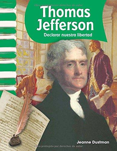 Thomas Jefferson (Spanish Version) (Biografias de Estadounidenses (American Biographies)): Declarar Nuestra Libertad (Declaring Our Freedom) (Primary Source Readers -Biografias de estadounidenses)