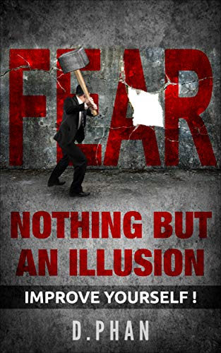 Fear, Nothing but an illusion: Improve Yourself (English Edition)