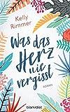 Was das Herz nie vergisst: Roman von Kelly Rimmer