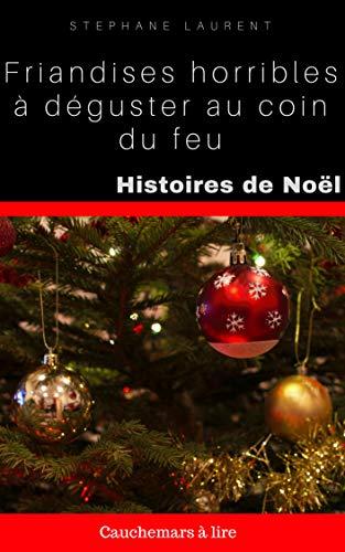 Histoires de Noël : friandises horribles à déguster au coin du feu par Stéphane Laurent