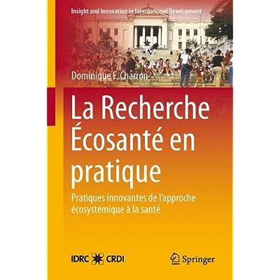 La Recherche Ecosante En Pratique: Applications Novatrices D'une Approche Écosystémique De La Santé