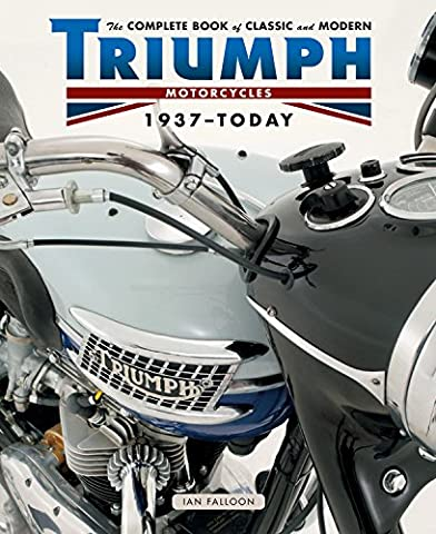 The Complete Book of Classic and Modern Triumph Motorcycles 1936-Today (Classic British Motorräder)