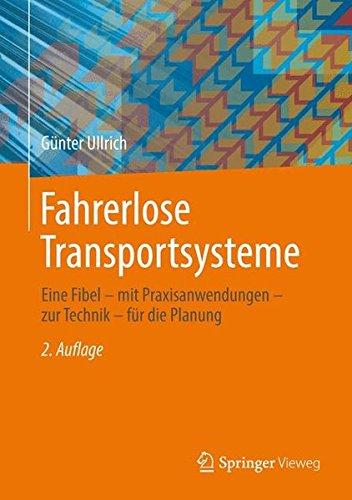 Fahrerlose Transportsysteme: Eine Fibel - mit Praxisanwendungen - zur Technik - für die Planung