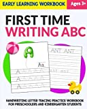 First Time Writing ABC : Early Learning Workbook: Handwriting Letter Tracing Practice Workbook for Preschoolers and Kindergarten Students