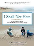 I Shall Not Hate: A Gaza Doctor's Journey on the Road to Peace and Human Dignity by Izzeldin Abuelaish (2011-01-04)
