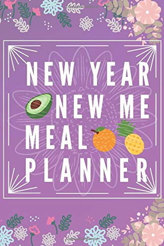 NEW YEAR NEW ME Meal Planner: Track And Plan Your Meals Weekly - ( Week Food Planner / Diary / Log / Journal / Calendar): Meal Prep And Planning ... Planner: Track And Plan Your Meals Weekly