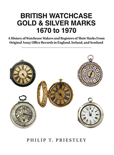 British Watchcase Gold & Silver Marks 1670 to 1970: A History of Watchcase Makers and Registers of Their Marks from Original Assay Office Records in England, Ireland, and Scotland (Silver Antique Pocket)
