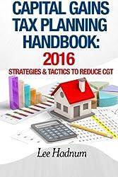 Capital Gains Tax Planning Handbook: 2016: Strategies & Tactics To Reduce CGT