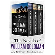The Novels of William Goldman: Boys and Girls Together, Marathon Man, and The Temple of Gold (English Edition)