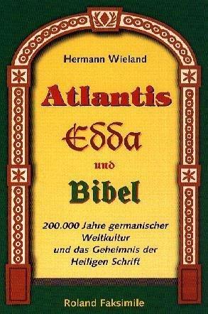 Atlantis, Edda und Bibel: 200.000 Jahre germanischer Weltkultur und das Geheimnis der Heiligen Schrift
