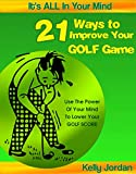 21 Ways to Improve Your Golf Game (It's ALL In Your Mind)