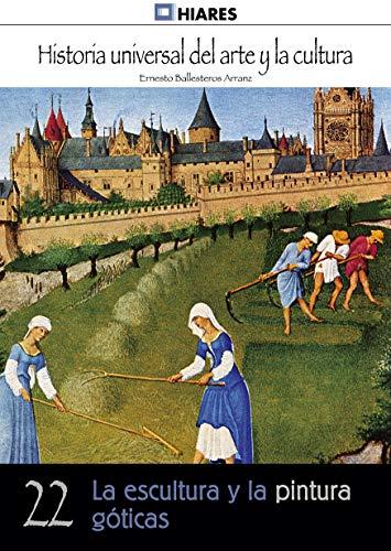 La escultura y la pintura góticas (Historia Universal del Arte y la Cultura nº 22)
