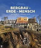 Bergbau - Erde - Mensch: Welterbe mit Erz und Seele - Eva-Maria Hommel, Frank Hommel