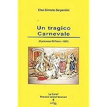 Un tragico Carnevale: (Il processo Di Pietro - 1892) (La Corte! Processi celebri teramani Vol. 4)