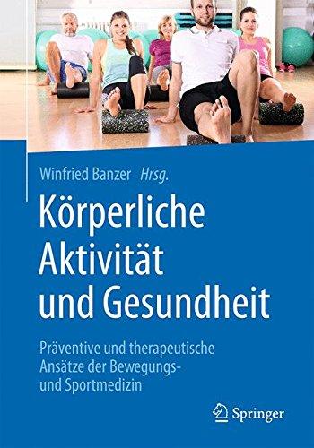 Körperliche Aktivität und Gesundheit: Präventive und therapeutische Ansätze der Bewegungs- und Sportmedizin