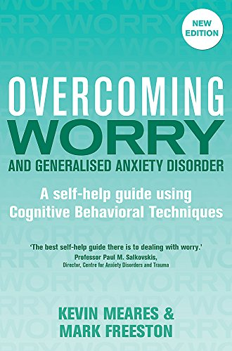 Overcoming Worry and Generalised Anxiety Disorder, 2nd Edition: A self-help guide using cognitive behavioural techniques (Overcoming Books) por Mark Freeston