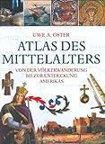 Atlas des Mittelalters: Von der Völkerwanderung bis zur Entdeckung Amerikas - Uwe A Oster