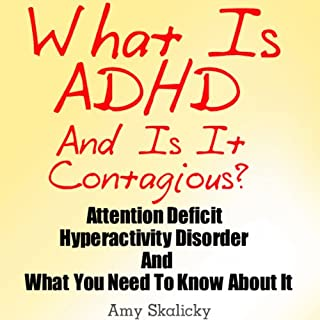 What Is ADHD And Is It Contagious?: Attention Deficit Hyperactivity Disorder And What You Need To Know About It