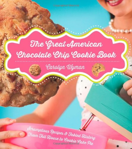 the-great-american-chocolate-chip-cookie-book-book-scrumptious-recipes-fabled-history-from-toll-hous